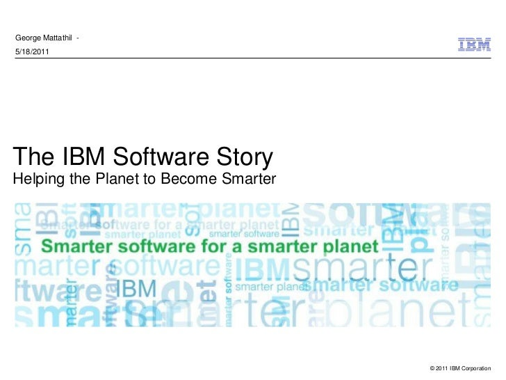 George Mattathil -5/18/2011The IBM Software StoryHelping the Planet to Become Smarter                                     ...