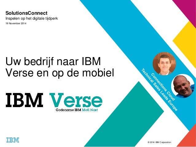 © 2014 IBM Corporation  Uw bedrijf naar IBM  Verse en op de mobiel  SolutionsConnect  Inspelen op het digitale tijdperk  1...