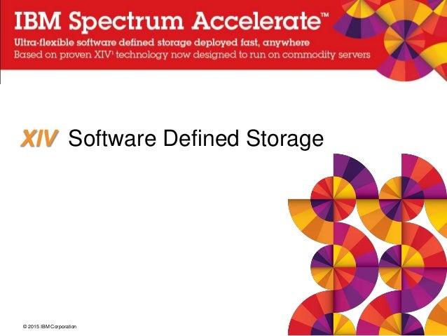 © 2015 IBM Corporation XIV Software Defined Storage
