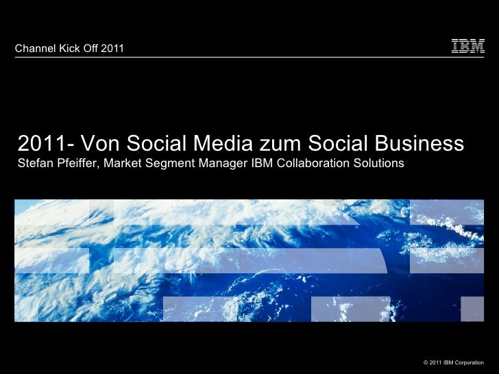 <ul>Channel Kick Off 2011 </ul>2011- Von Social Media zum Social Business Stefan Pfeiffer, Market Segment Manager IBM Coll...