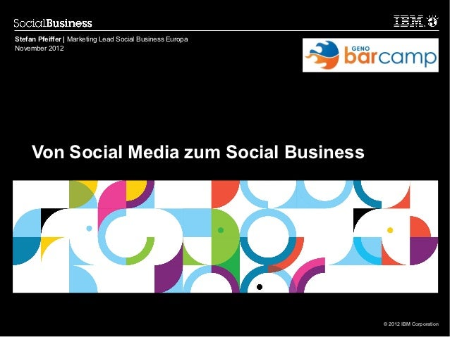 Stefan Pfeiffer | Marketing Lead Social Business EuropaNovember 2012     Von Social Media zum Social Business             ...
