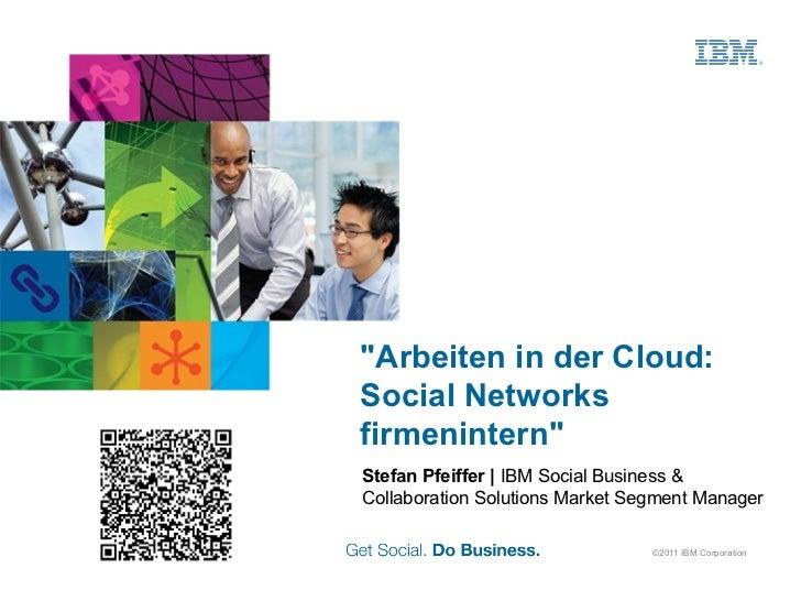 """Arbeiten in der Cloud:Social Networksfirmenintern""Stefan Pfeiffer | IBM Social Business &Collaboration Solutions Market S..."