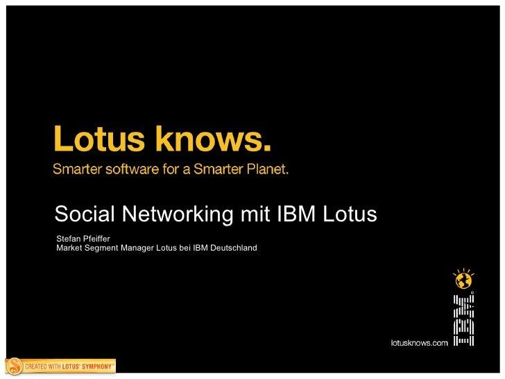 Social Networking mit IBM Lotus Stefan Pfeiffer Market Segment Manager Lotus bei IBM Deutschland