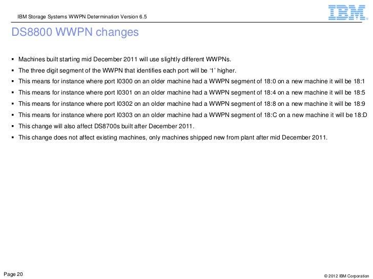 IBM Storage Systems WWPN Determination Version 6.5  DS8800 WWPN changes   Machines built starting mid December 2011 will ...