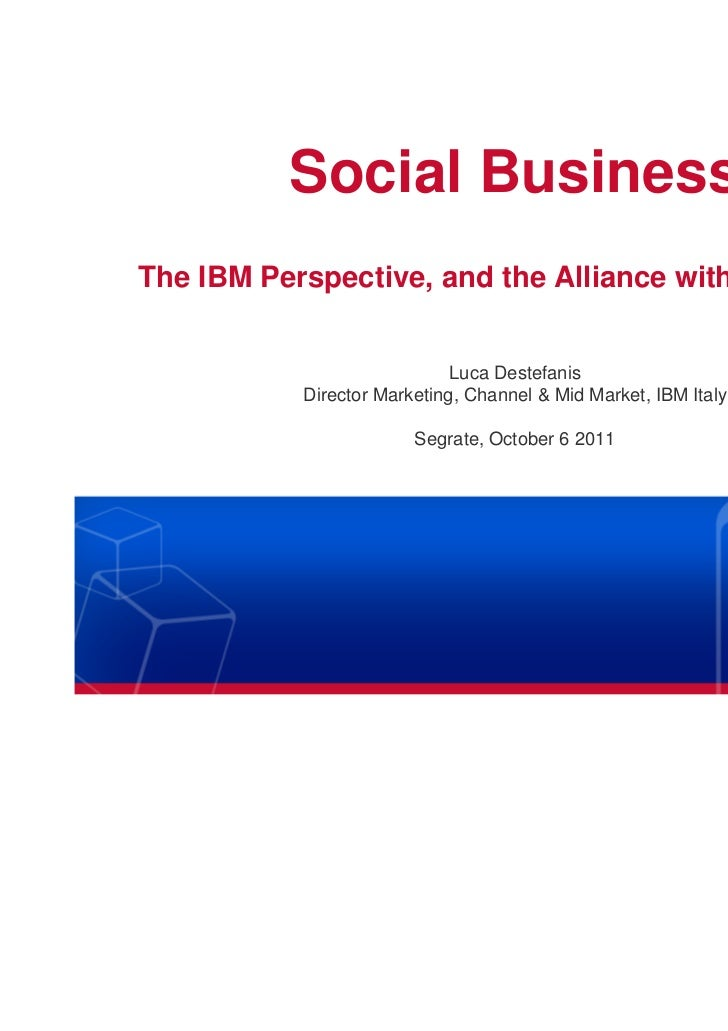 Social BusinessThe IBM Perspective, and the Alliance with SugarCRM                             Luca Destefanis           D...