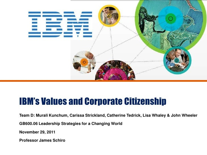 IBM's Values and Corporate CitizenshipTeam D: Murali Kunchum, Carissa Strickland, Catherine Tedrick, Lisa Whaley & John Wh...