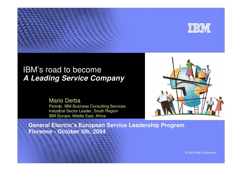 IBM's road to becomeA Leading Service Company        Mario Derba        Partner, IBM Business Consulting Services        I...