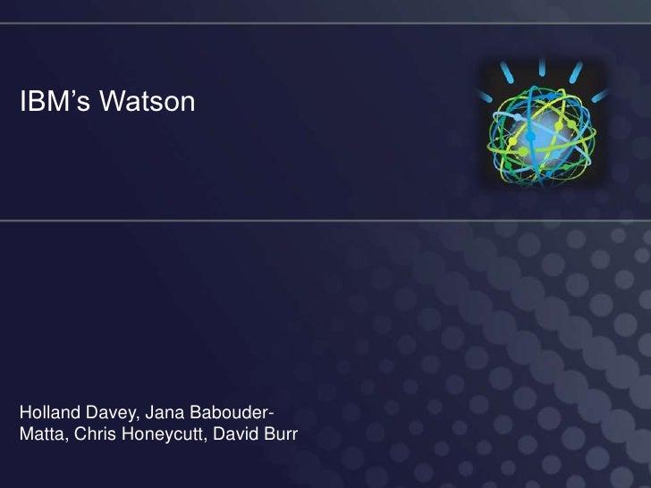 IBM's WatsonHolland Davey, Jana Babouder-Matta, Chris Honeycutt, David Burr