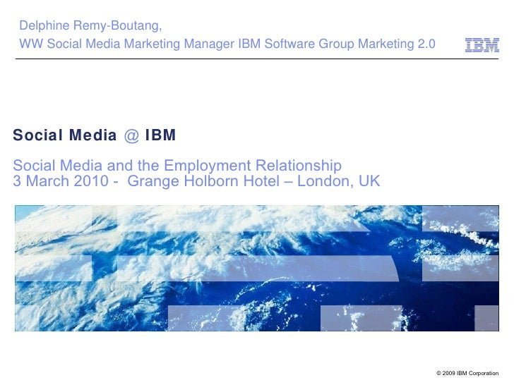 Social Media  @  IBM Social Media and the Employment Relationship  3 March 2010 -  Grange Holborn Hotel – London, UK Delph...