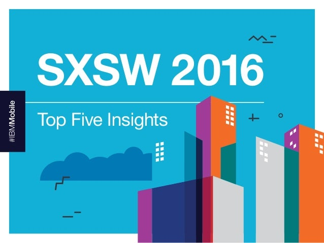 1#sxsw SXSW 2016 Top Five Insights