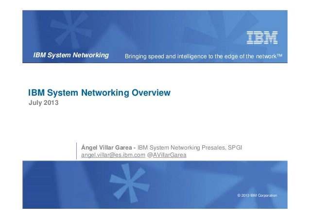© 2013 IBM Corporation IBM System Networking Bringing speed and intelligence to the edge of the network™ IBM System Networ...