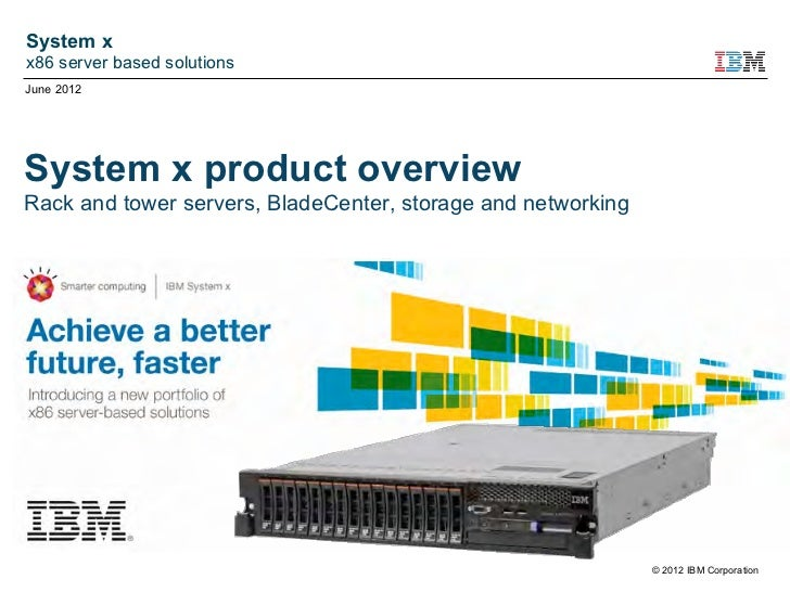 System xx86 server based solutionsJune 2012System x product overviewRack and tower servers, BladeCenter, storage and netwo...