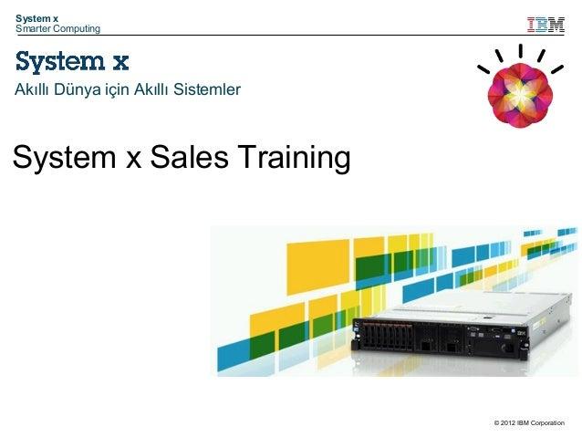 System x Smarter Computing  Akıllı Dünya için Akıllı Sistemler  System x Sales Training  © 2012 IBM Corporation