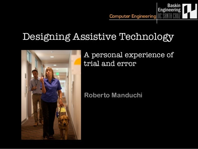 Computer Engineering Designing Assistive Technology Roberto Manduchi A personal experience of trial and error