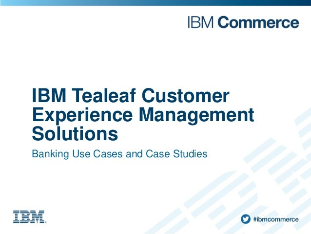 IBM Tealeaf Customer Experience Management Solutions Banking Use Cases and Case Studies
