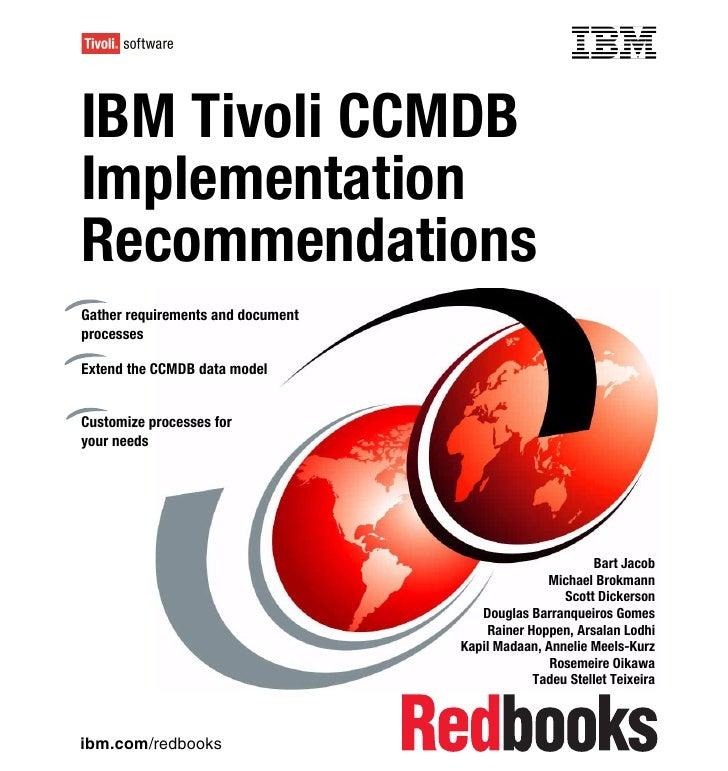 Front coverIBM Tivoli CCMDBImplementationRecommendationsGather requirements and documentprocessesExtend the CCMDB data mod...