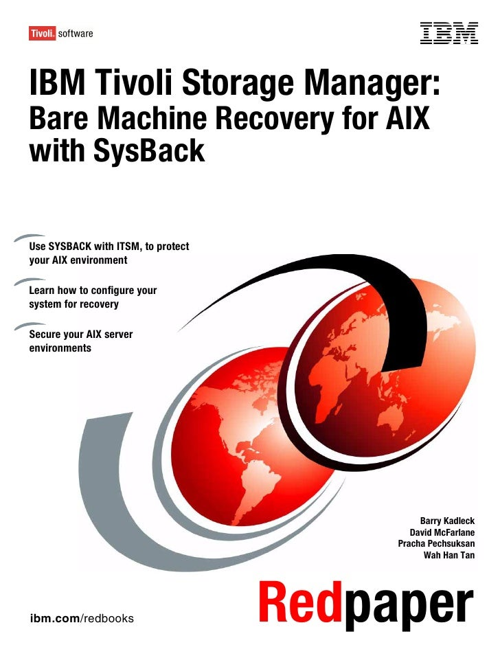 Front coverIBM Tivoli Storage Manager:Bare Machine Recovery for AIXwith SysBackUse SYSBACK with ITSM, to protectyour AIX e...
