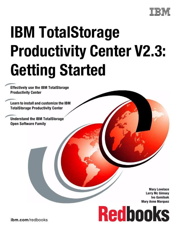 Front coverIBM TotalStorageProductivity Center V2.3:Getting StartedEffectively use the IBM TotalStorageProductivity Center...