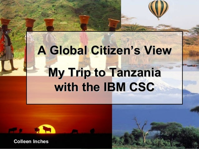 A Global Citizen's View             My Trip to Tanzania              with the IBM CSCColleen Inches