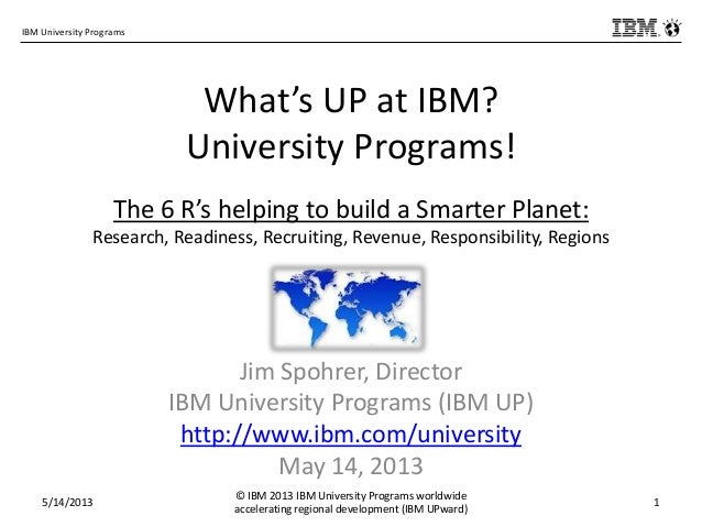 IBM University ProgramsWhat's UP at IBM?University Programs!The 6 R's helping to build a Smarter Planet:Research, Readines...