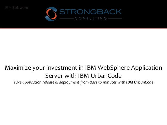 Maximize your investment in IBM WebSphere Application Server with IBM UrbanCode Take application release & deployment from...