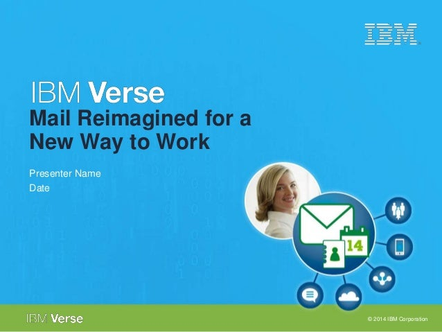 © 2014 IBM Corporation  Mail Reimagined for a  New Way to Work  Presenter Name  Date