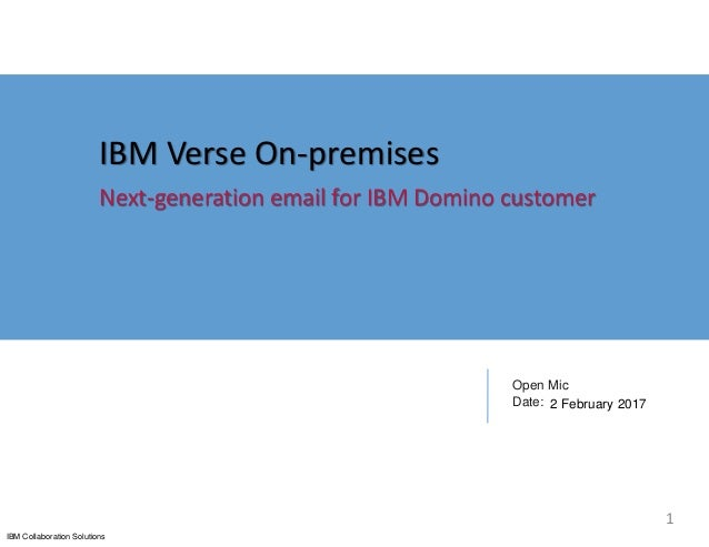 IBM Collaboration Solutions Open Mic Date: 2 February 2017 IBM Verse On-premises Next-generation email for IBM Domino cust...