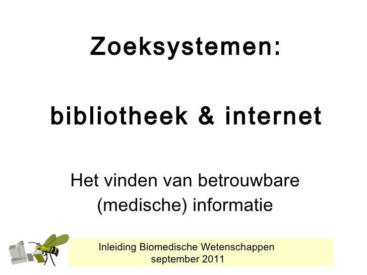 Zoeksystemen: bibliotheek & internet Het vinden van betrouwbare (medische) informatie Inleiding Biomedische Wetenschappen ...