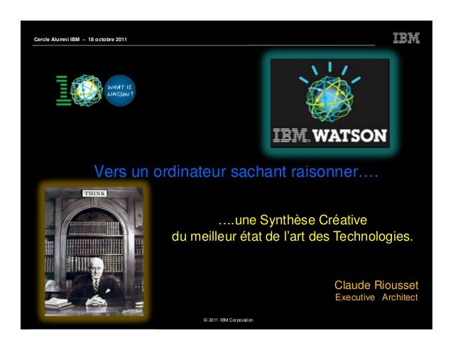 Cercle Alumni IBM – 18 octobre 2011                      Vers un ordinateur sachant raisonner….                           ...