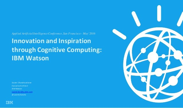 1 InnovationandInspiration throughCognitiveComputing: IBMWatson SwamiChandrasekaran ExecutiveArchitect IBMWatson...