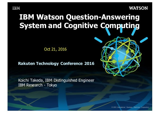 ©  2016 International   Business   Machines   Corporation IBM  Watson  Question-­Answering   System  and  Cognitive Comput...