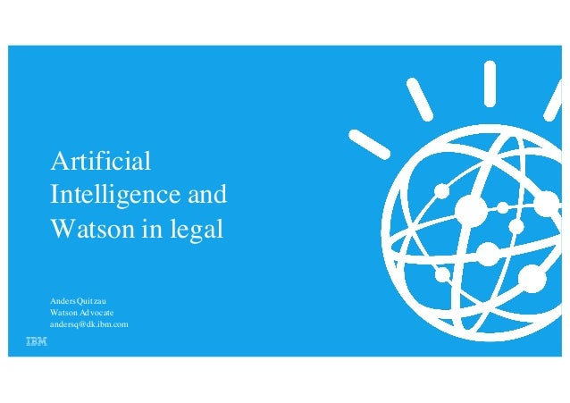 Artificial Intelligence and Watson in legal AndersQuitzau Watson Advocate andersq@dk.ibm.com