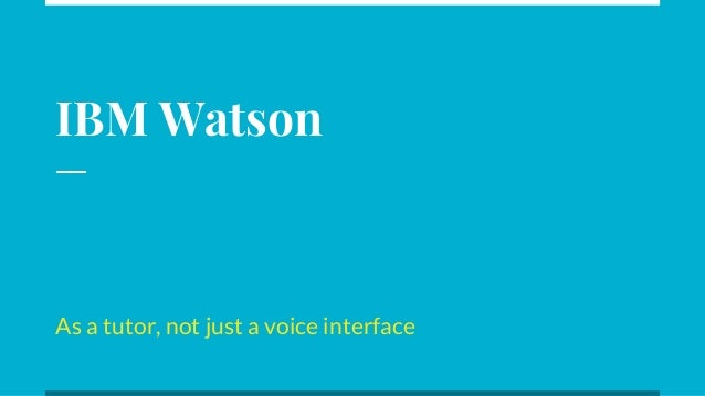 IBM Watson As a tutor, not just a voice interface