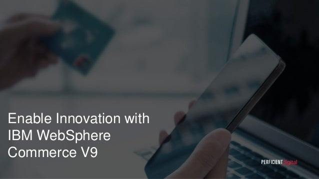 Enable Innovation with IBM WebSphere Commerce V9 1