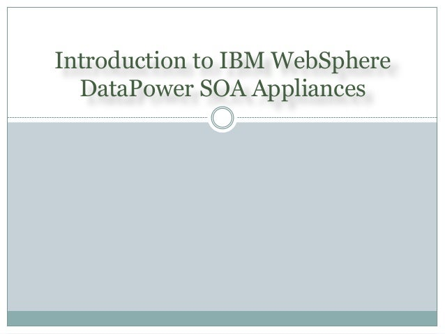 Introduction to IBM WebSphere DataPower SOA Appliances