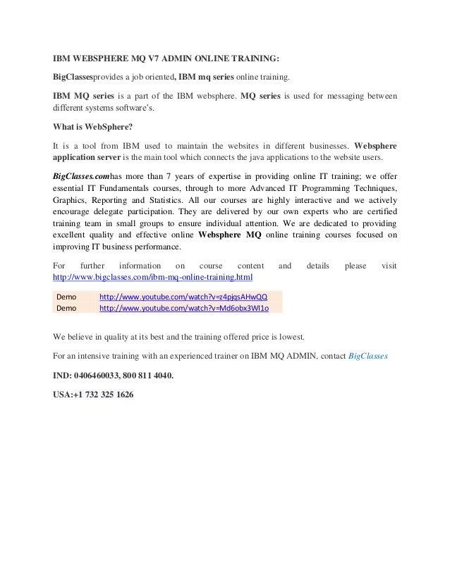 IBM WEBSPHERE MQ V7 ADMIN ONLINE TRAINING: BigClassesprovides a job oriented, IBM mq series online training. IBM MQ series...