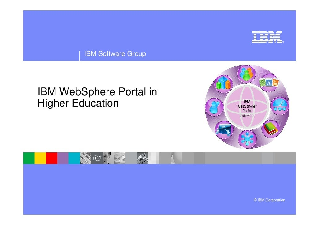 ®             IBM Software Group     IBM WebSphere Portal in Higher Education                                  © IBM Corpo...