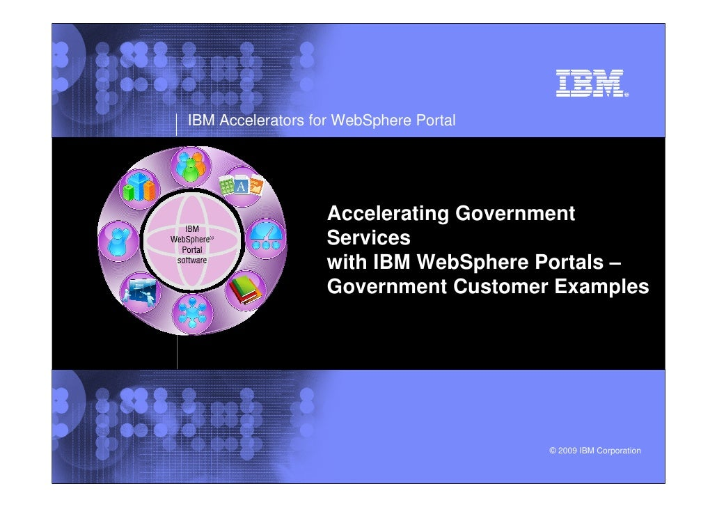 IBM Accelerators for WebSphere Portal                        Accelerating Government                    Services          ...