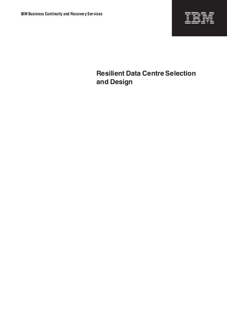 IBM Business Continuity and Recovery Services                                         Resilient Data Centre Selection     ...