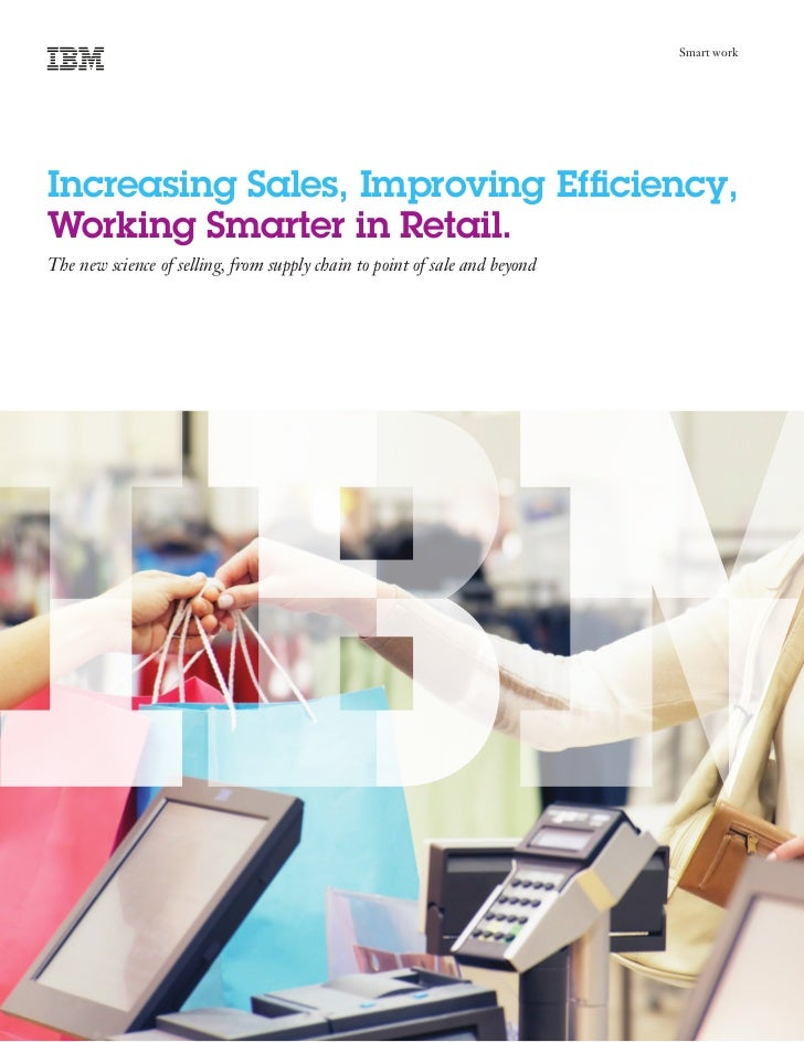 Smart workIncreasing Sales, Improving Efficiency,Working Smarter in Retail.The new science of selling, from supply chain t...