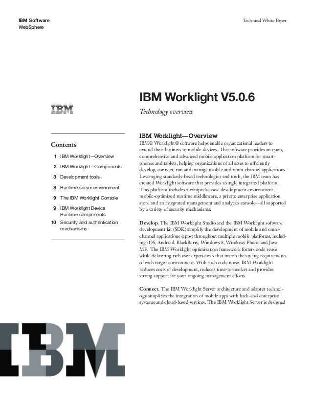 IBM SoftwareWebSphereTechnical White PaperIBM Worklight V5.0.6Technology overviewContents1 IBM Worklight—Overview2 IBM Wor...