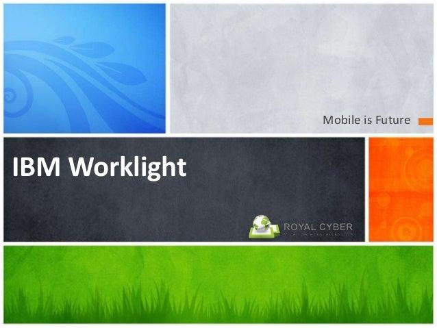 Mobile is Future IBM Worklight