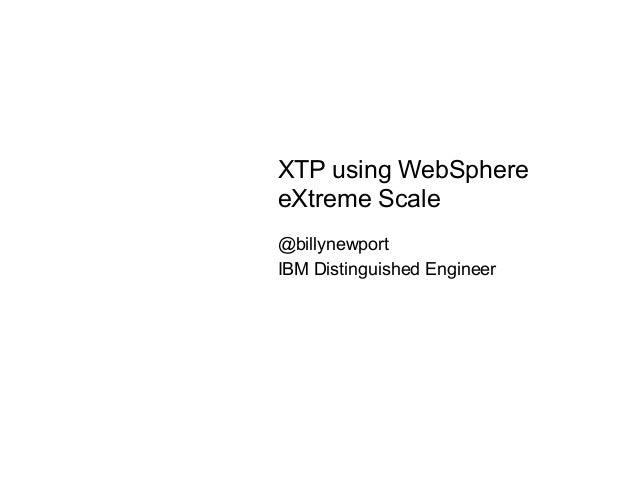 XTP using WebSphere eXtreme Scale @billynewport IBM Distinguished Engineer