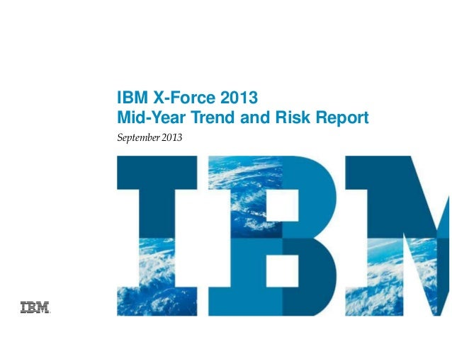 IBM X-Force 2013 Mid-Year Trend and Risk Report September 2013