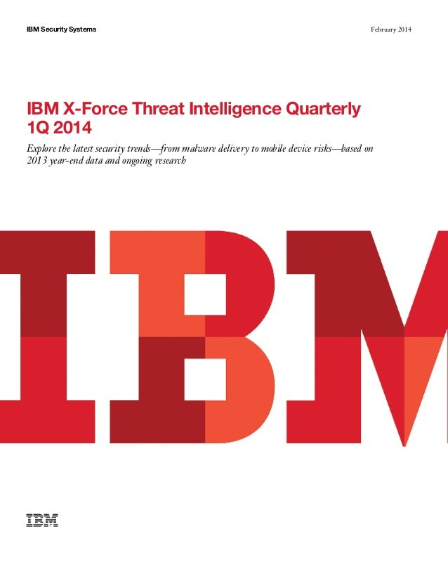 February 2014IBM Security Systems IBM X-Force Threat Intelligence Quarterly 1Q 2014 Explore the latest security trends—fro...
