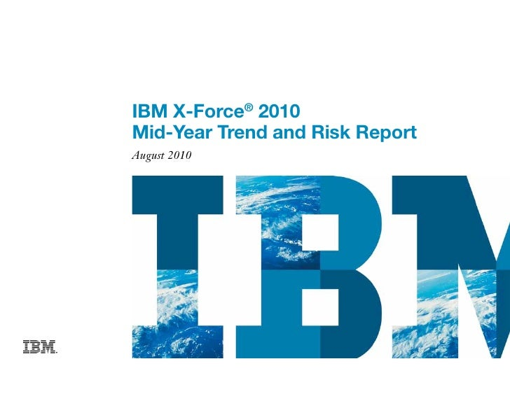 IBM X-Force® 2010 Mid-Year Trend and Risk Report August 2010