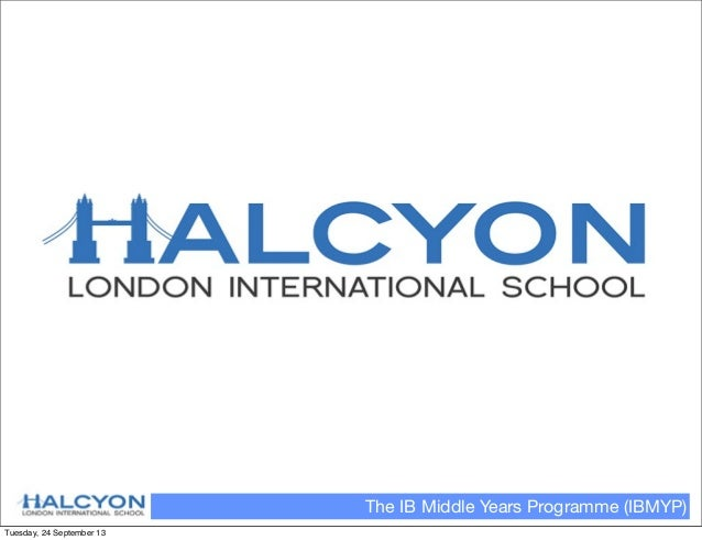 The IB Middle Years Programme (IBMYP) Tuesday, 24 September 13