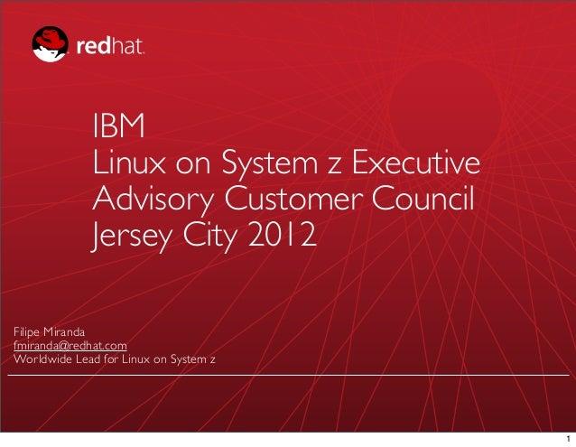 IBM             Linux on System z Executive             Advisory Customer Council             Jersey City 2012Filipe Miran...