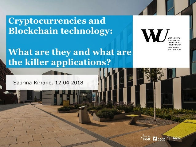 Sabrina Kirrane, 12.04.2018 Cryptocurrencies and Blockchain technology: What are they and what are the killer applications?