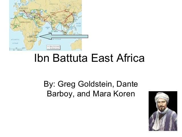 Ibn Battuta East Africa By: Greg Goldstein, Dante Barboy, and Mara Koren